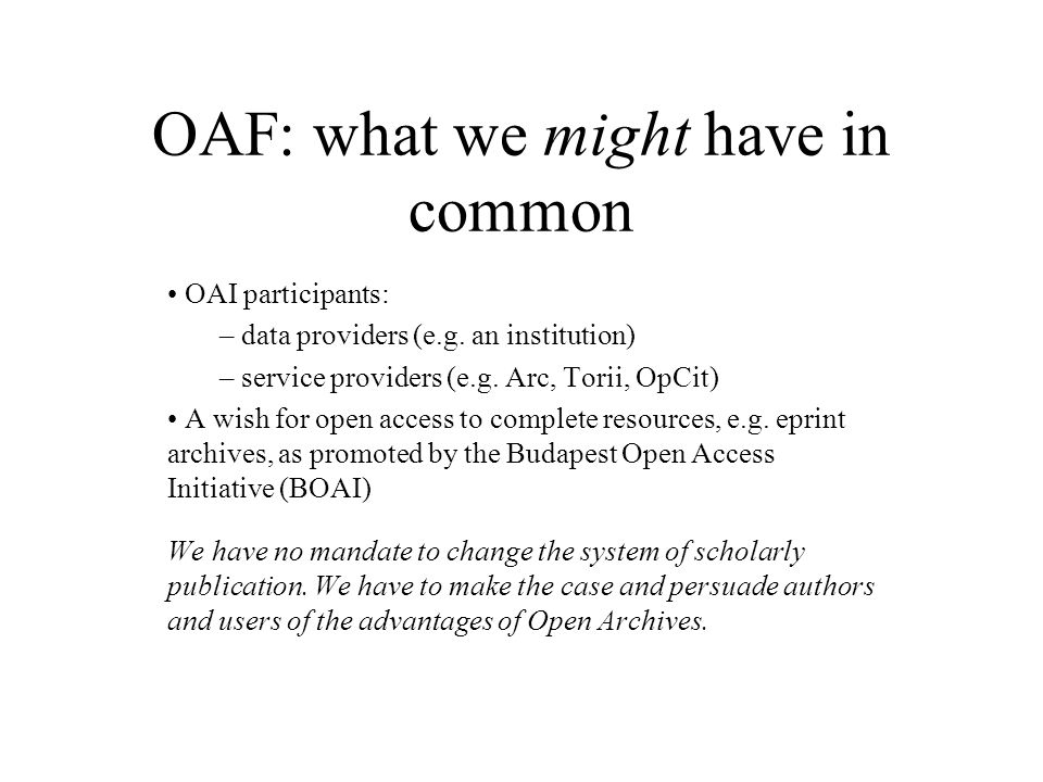 OAF: what we might have in common OAI participants: – data providers (e.g.