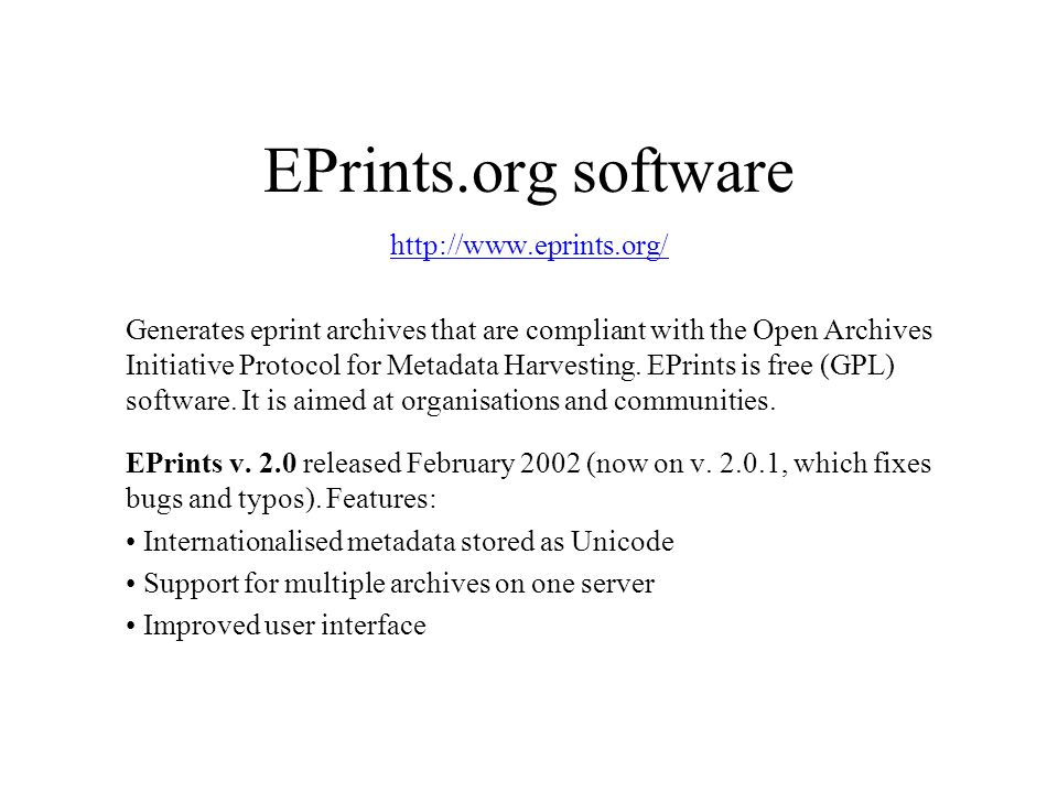 EPrints.org software http://www.eprints.org/ Generates eprint archives that are compliant with the Open Archives Initiative Protocol for Metadata Harv