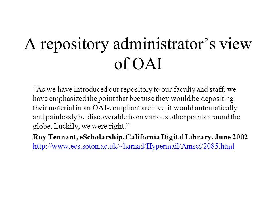 A repository administrators view of OAI As we have introduced our repository to our faculty and staff, we have emphasized the point that because they