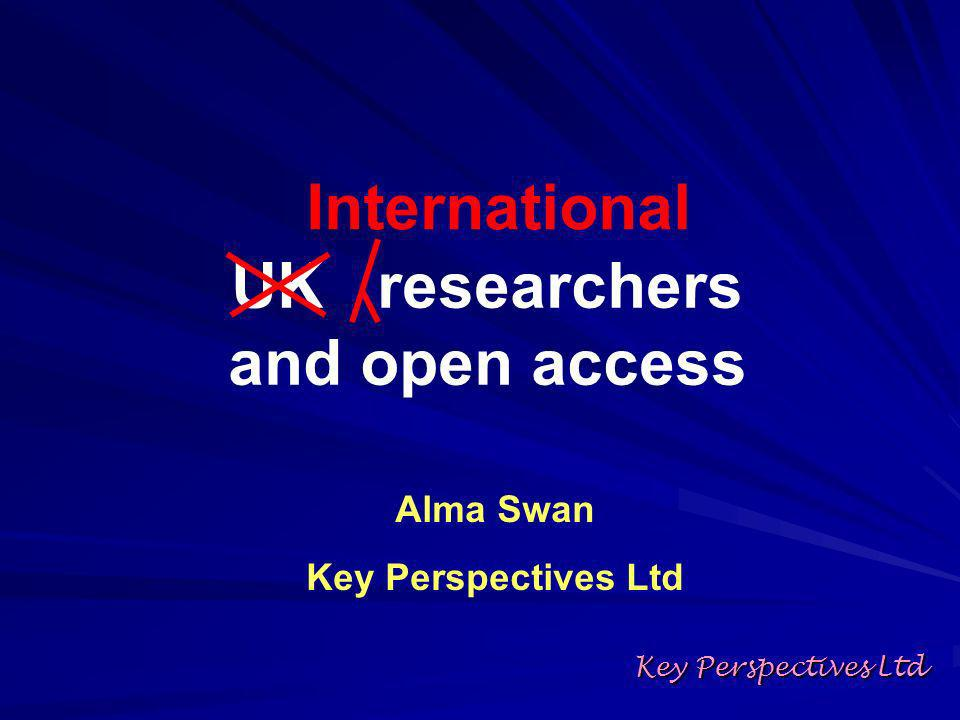 Key Perspectives Ltd Alma Swan Key Perspectives Ltd UK researchers and open access International