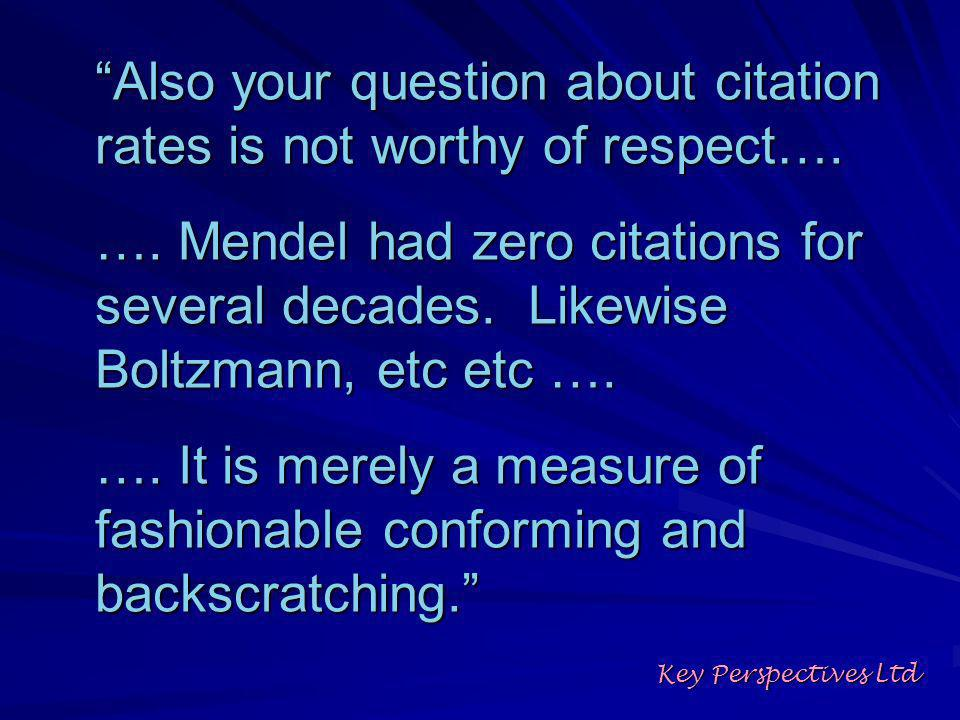 Also your question about citation rates is not worthy of respect….