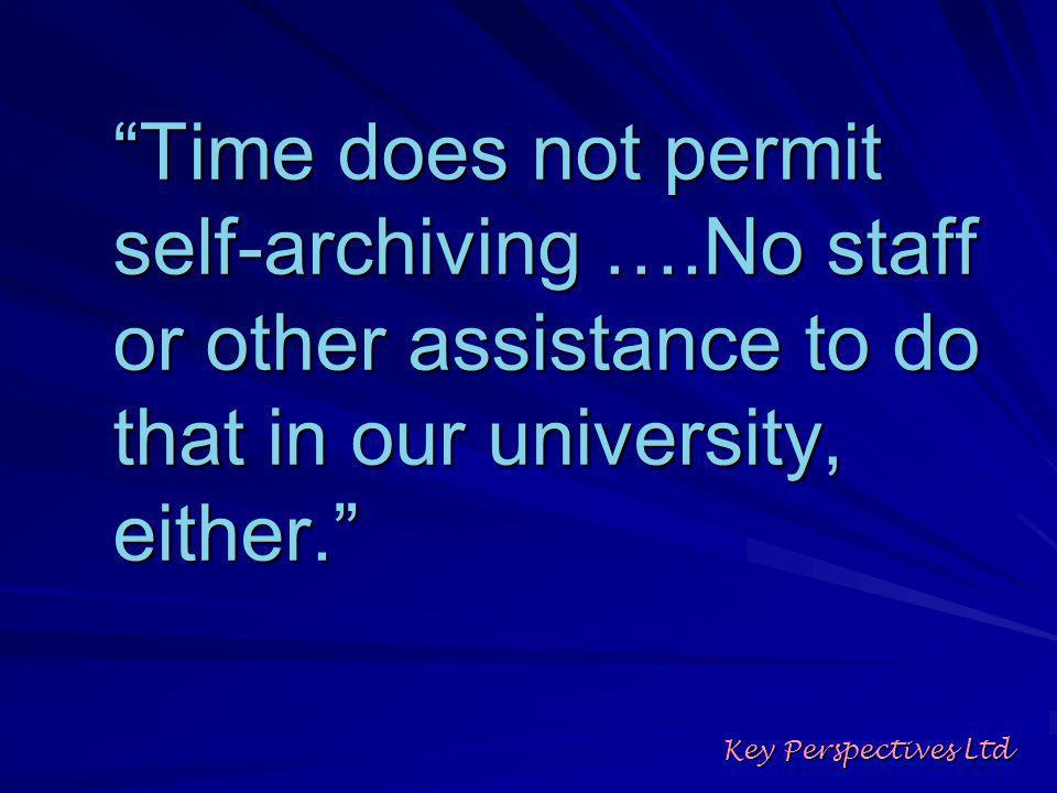 Time does not permit self-archiving ….No staff or other assistance to do that in our university, either.