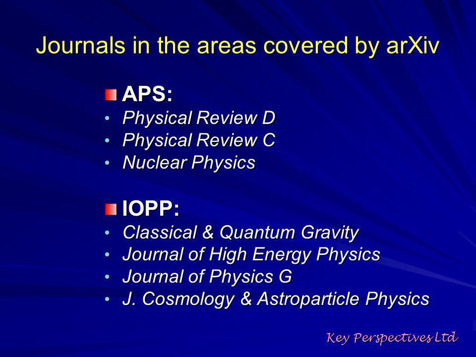 Journals in the areas covered by arXiv APS: Physical Review D Physical Review D Physical Review C Physical Review C Nuclear Physics Nuclear PhysicsIOPP: Classical & Quantum Gravity Classical & Quantum Gravity Journal of High Energy Physics Journal of High Energy Physics Journal of Physics G Journal of Physics G J.