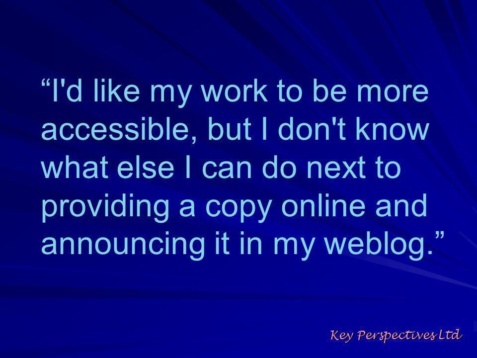 I d like my work to be more accessible, but I don t know what else I can do next to providing a copy online and announcing it in my weblog.