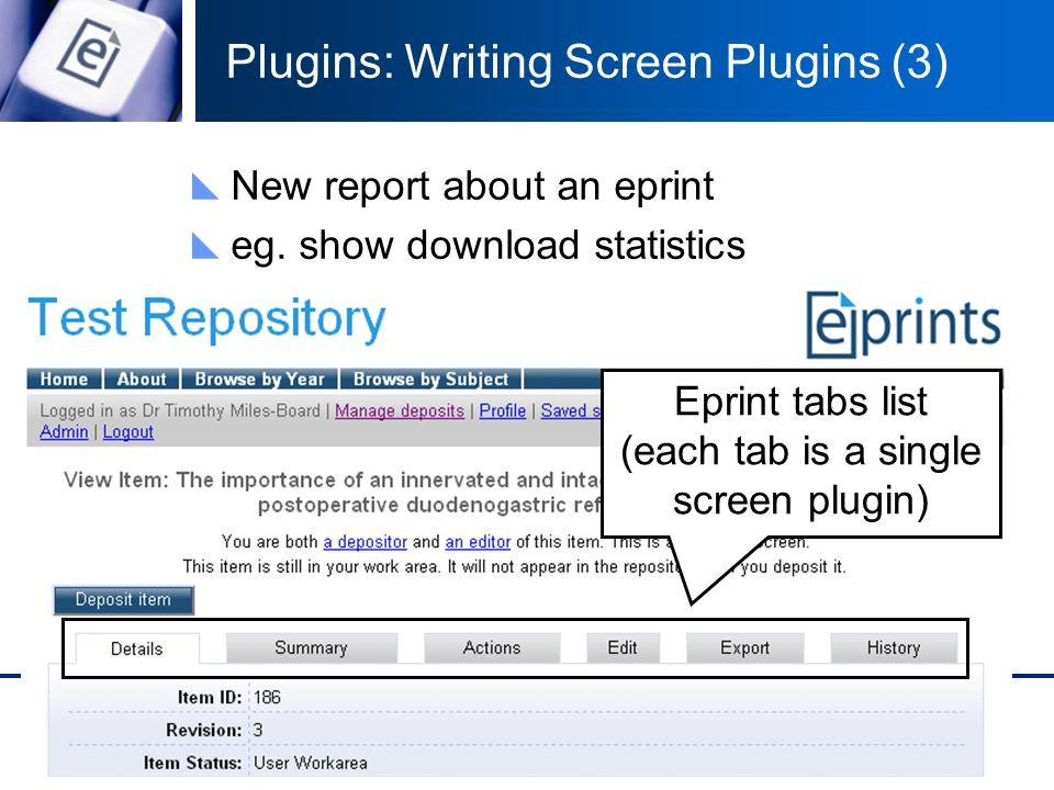 Plugins: Writing Screen Plugins (3) Eprint tabs list (each tab is a single screen plugin) New report about an eprint eg. show download statistics