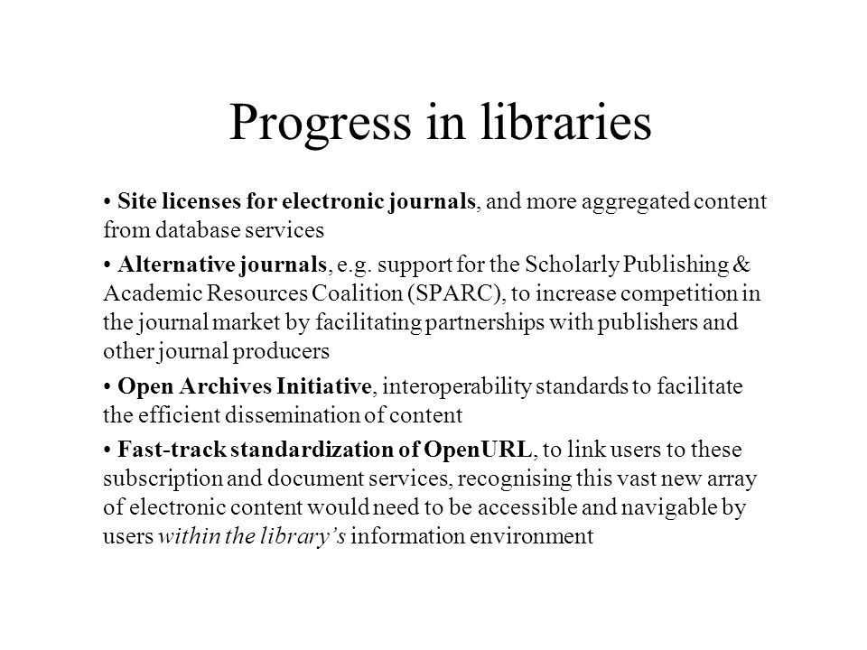 Progress in libraries Site licenses for electronic journals, and more aggregated content from database services Alternative journals, e.g.