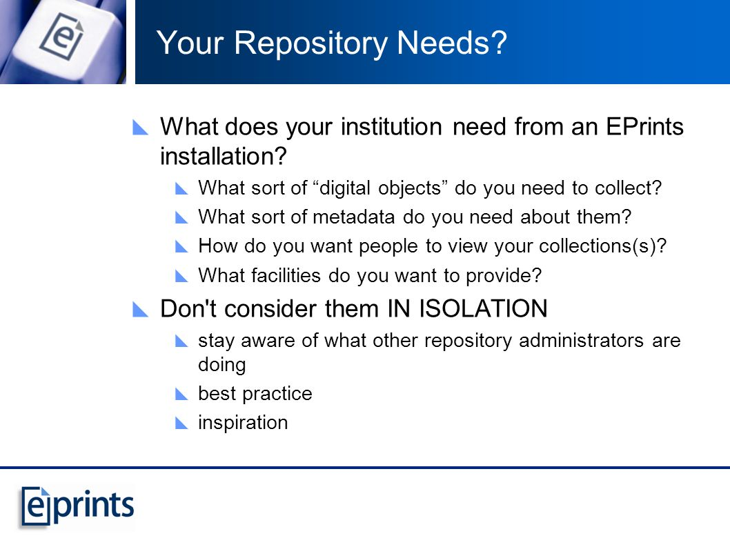 Your Repository Needs. What does your institution need from an EPrints installation.