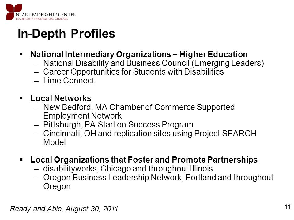 Ready and Able, August 30, 2011 11 In-Depth Profiles National Intermediary Organizations – Higher Education –National Disability and Business Council