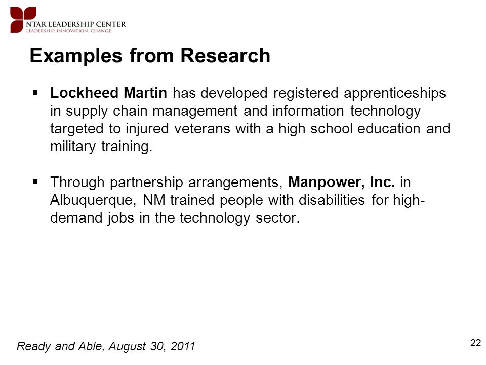 Ready and Able, August 30, 2011 22 Examples from Research Lockheed Martin has developed registered apprenticeships in supply chain management and info