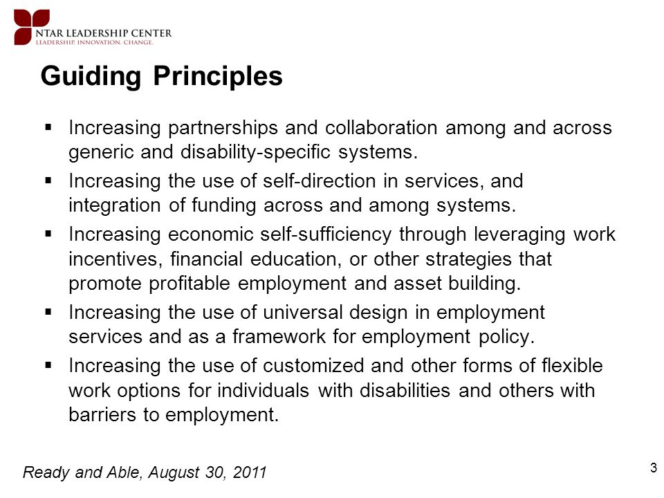 Ready and Able, August 30, 2011 3 Guiding Principles Increasing partnerships and collaboration among and across generic and disability-specific system