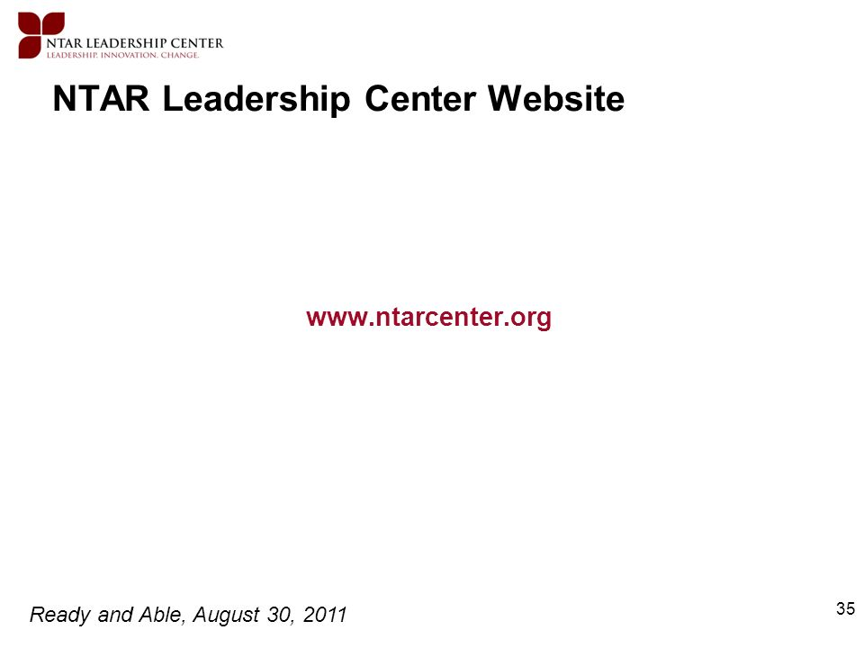 Ready and Able, August 30, 2011 35 NTAR Leadership Center Website www.ntarcenter.org