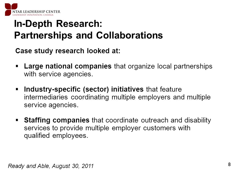 Ready and Able, August 30, 2011 8 In-Depth Research: Partnerships and Collaborations Case study research looked at: Large national companies that orga