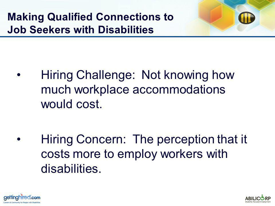 Making Qualified Connections to Job Seekers with Disabilities Hiring Challenge: Not knowing how much workplace accommodations would cost.