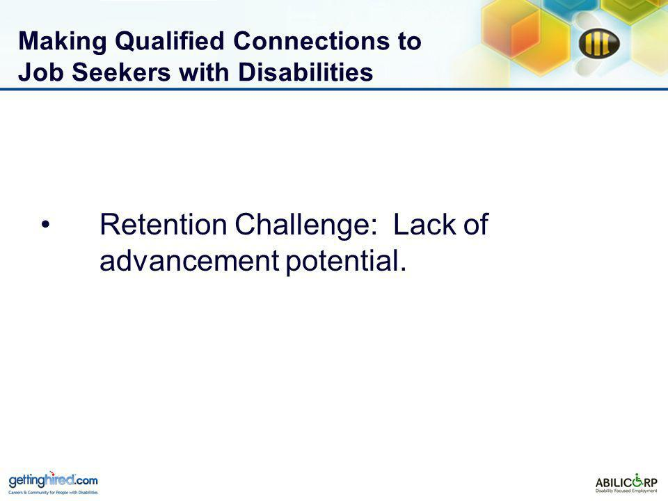 Making Qualified Connections to Job Seekers with Disabilities Retention Challenge: Lack of advancement potential.