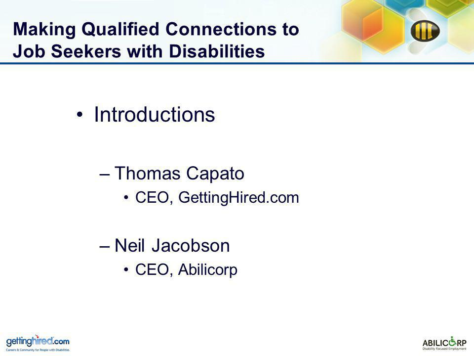 Making Qualified Connections to Job Seekers with Disabilities Introductions –Thomas Capato CEO, GettingHired.com –Neil Jacobson CEO, Abilicorp