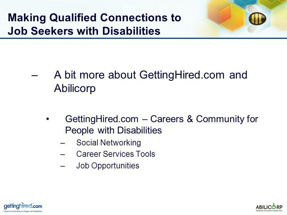 Making Qualified Connections to Job Seekers with Disabilities –A bit more about GettingHired.com and Abilicorp GettingHired.com – Careers & Community for People with Disabilities –Social Networking –Career Services Tools –Job Opportunities