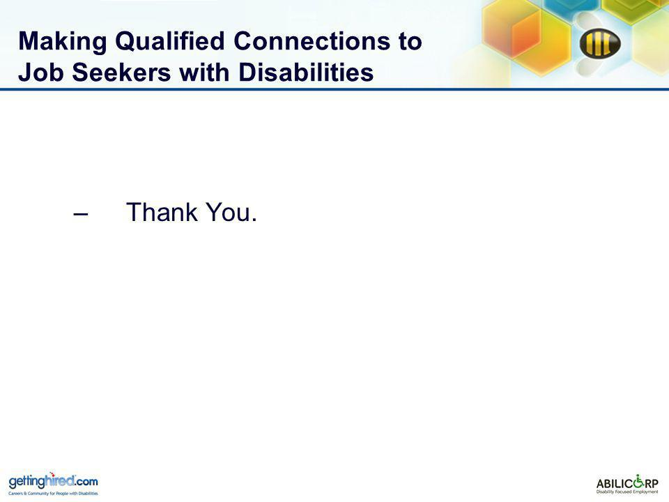 Making Qualified Connections to Job Seekers with Disabilities –Thank You.