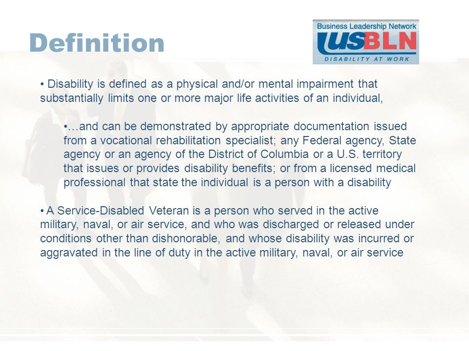 Definition Disability is defined as a physical and/or mental impairment that substantially limits one or more major life activities of an individual, …and can be demonstrated by appropriate documentation issued from a vocational rehabilitation specialist; any Federal agency, State agency or an agency of the District of Columbia or a U.S.