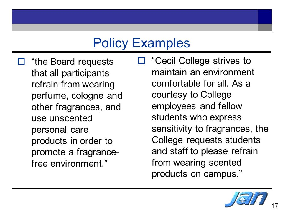 17 Policy Examples the Board requests that all participants refrain from wearing perfume, cologne and other fragrances, and use unscented personal car