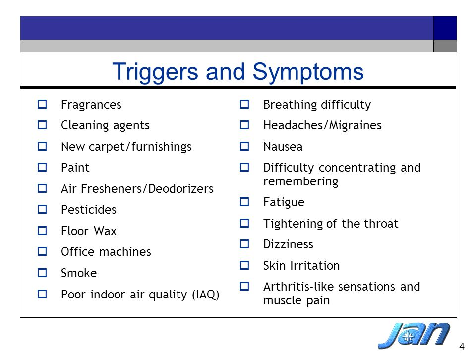 4 Triggers and Symptoms Breathing difficulty Headaches/Migraines Nausea Difficulty concentrating and remembering Fatigue Tightening of the throat Dizz