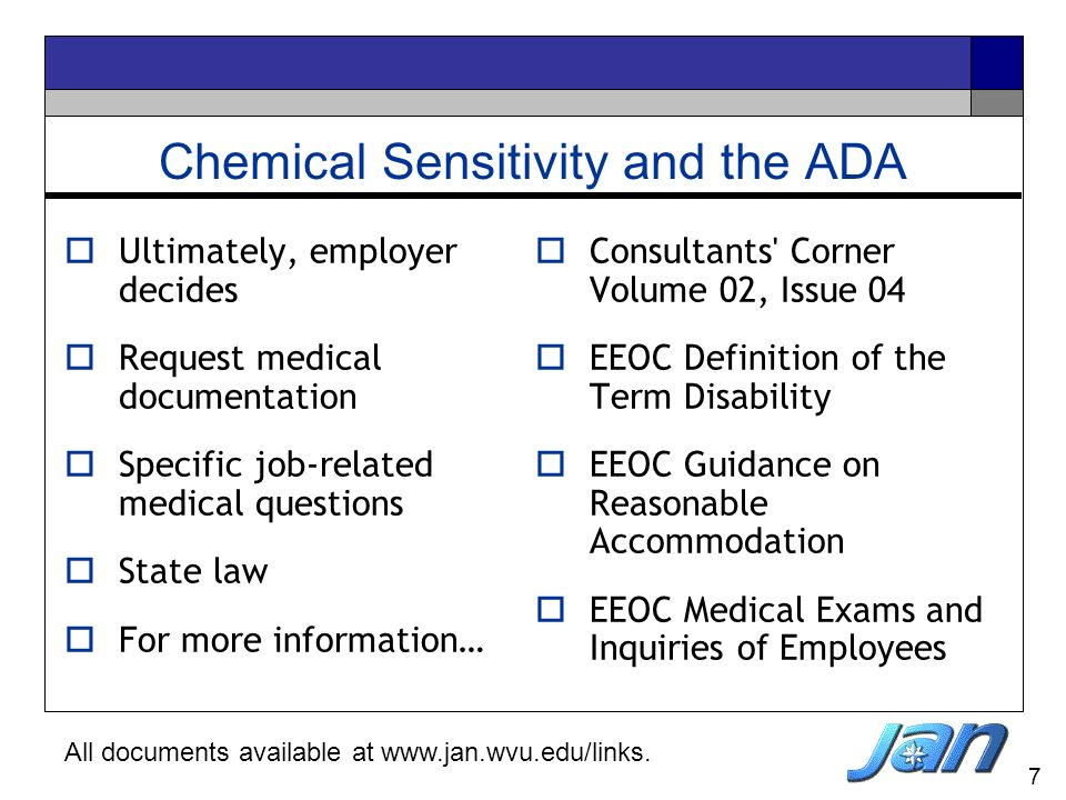 7 Chemical Sensitivity and the ADA Ultimately, employer decides Request medical documentation Specific job-related medical questions State law For mor