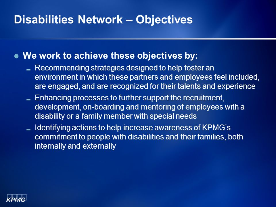 Disabilities Network – Objectives We work to achieve these objectives by: Recommending strategies designed to help foster an environment in which thes