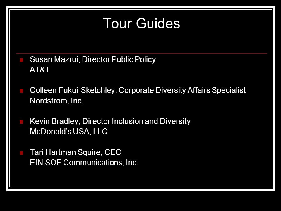 Tour Guides Susan Mazrui, Director Public Policy AT&T Colleen Fukui-Sketchley, Corporate Diversity Affairs Specialist Nordstrom, Inc.