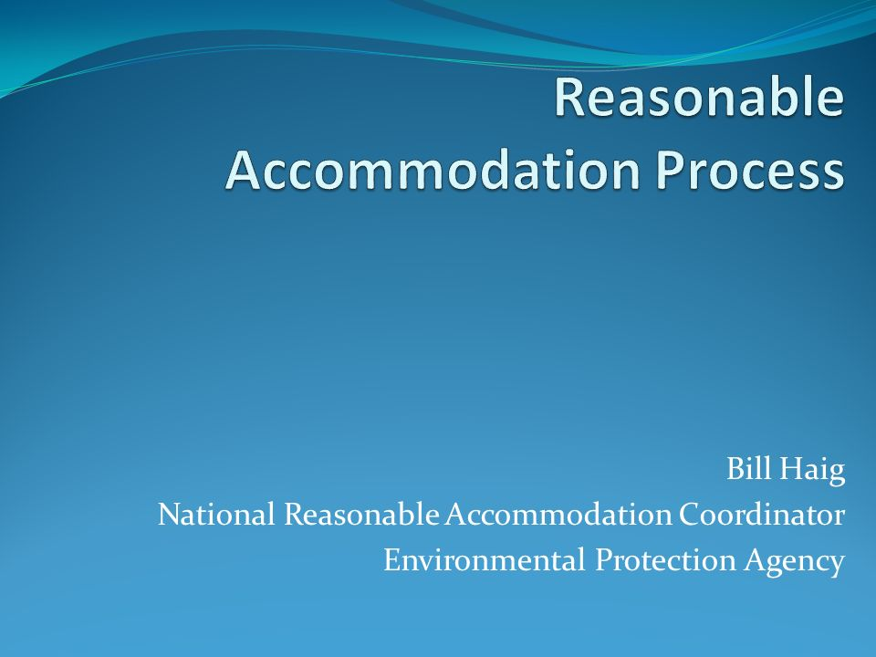 Bill Haig National Reasonable Accommodation Coordinator Environmental Protection Agency