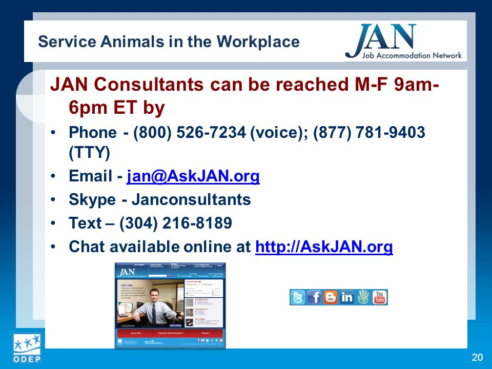 JAN Consultants can be reached M-F 9am- 6pm ET by Phone - (800) 526-7234 (voice); (877) 781-9403 (TTY) Email - jan@AskJAN.orgjan@AskJAN.org Skype - Ja