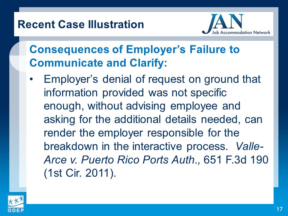 Consequences of Employers Failure to Communicate and Clarify: Employers denial of request on ground that information provided was not specific enough, without advising employee and asking for the additional details needed, can render the employer responsible for the breakdown in the interactive process.