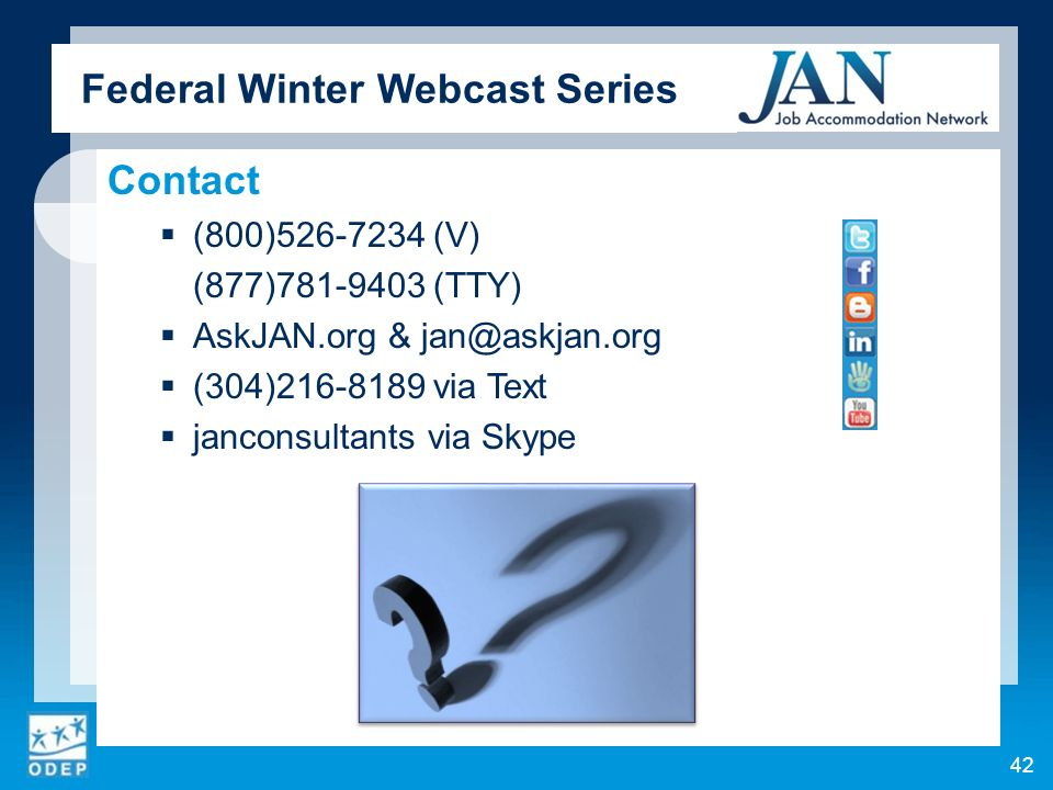 Federal Winter Webcast Series Contact (800)526-7234 (V) (877)781-9403 (TTY) AskJAN.org & jan@askjan.org (304)216-8189 via Text janconsultants via Skype 42