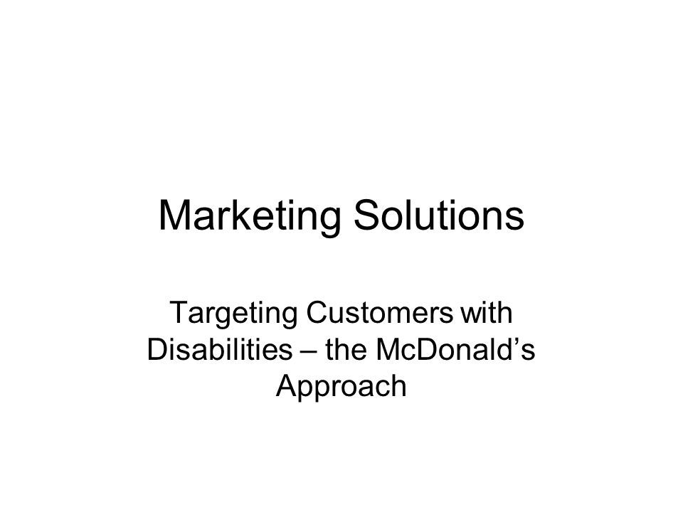 Marketing Solutions Targeting Customers with Disabilities – the McDonalds Approach