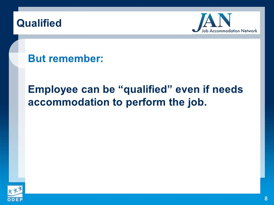 But remember: Employee can be qualified even if needs accommodation to perform the job. 8 Qualified