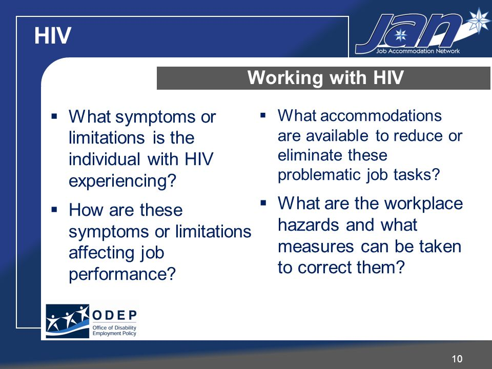 HIV 10 Working with HIV What symptoms or limitations is the individual with HIV experiencing? How are these symptoms or limitations affecting job perf