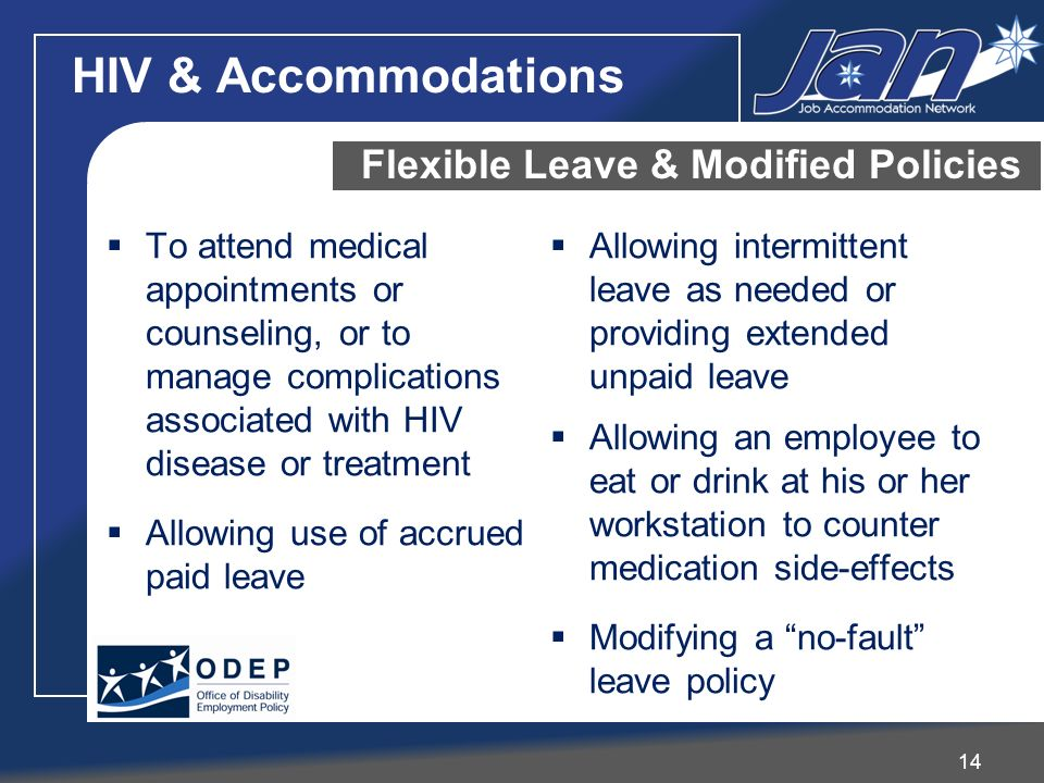 14 Flexible Leave & Modified Policies To attend medical appointments or counseling, or to manage complications associated with HIV disease or treatmen