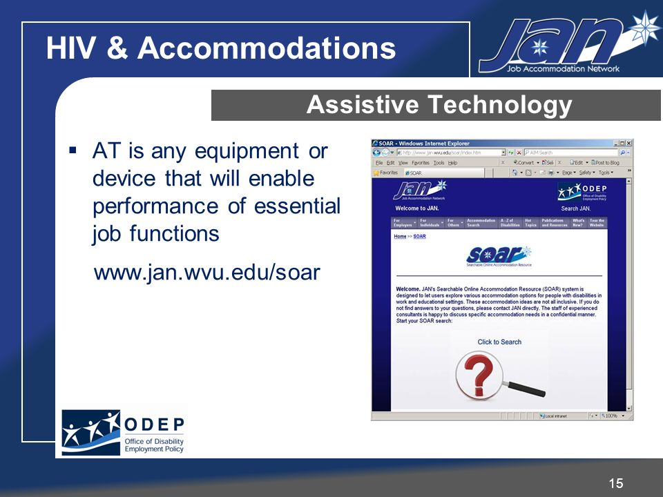 AT is any equipment or device that will enable performance of essential job functions www.jan.wvu.edu/soar 15 Assistive Technology HIV & Accommodation
