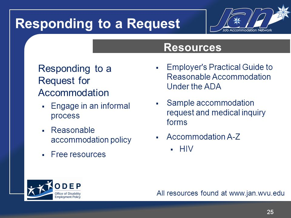 Responding to a Request for Accommodation Engage in an informal process Reasonable accommodation policy Free resources Employer's Practical Guide to R
