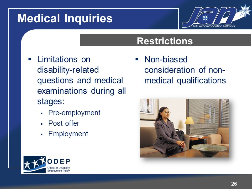 Limitations on disability-related questions and medical examinations during all stages: Pre-employment Post-offer Employment Non-biased consideration