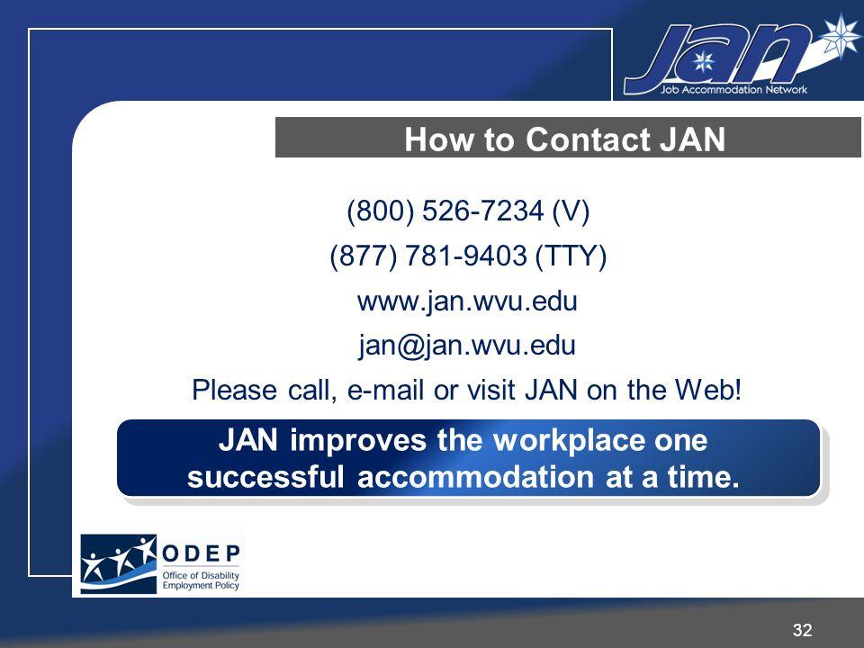 (800) 526-7234 (V) (877) 781-9403 (TTY) www.jan.wvu.edu jan@jan.wvu.edu Please call, e-mail or visit JAN on the Web.