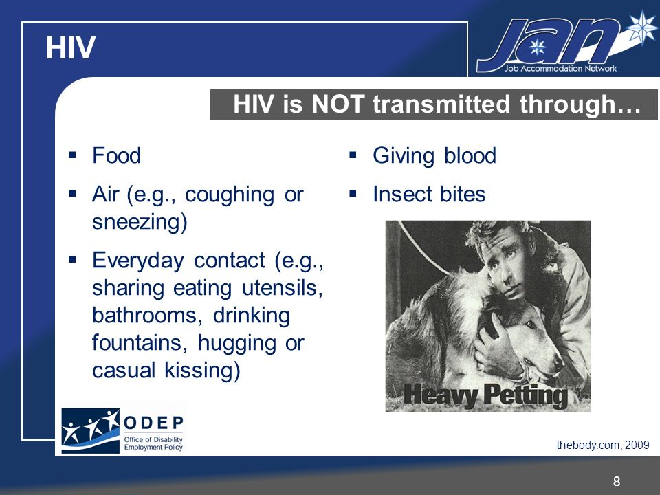 HIV 8 HIV is NOT transmitted through… Food Air (e.g., coughing or sneezing) Everyday contact (e.g., sharing eating utensils, bathrooms, drinking fount