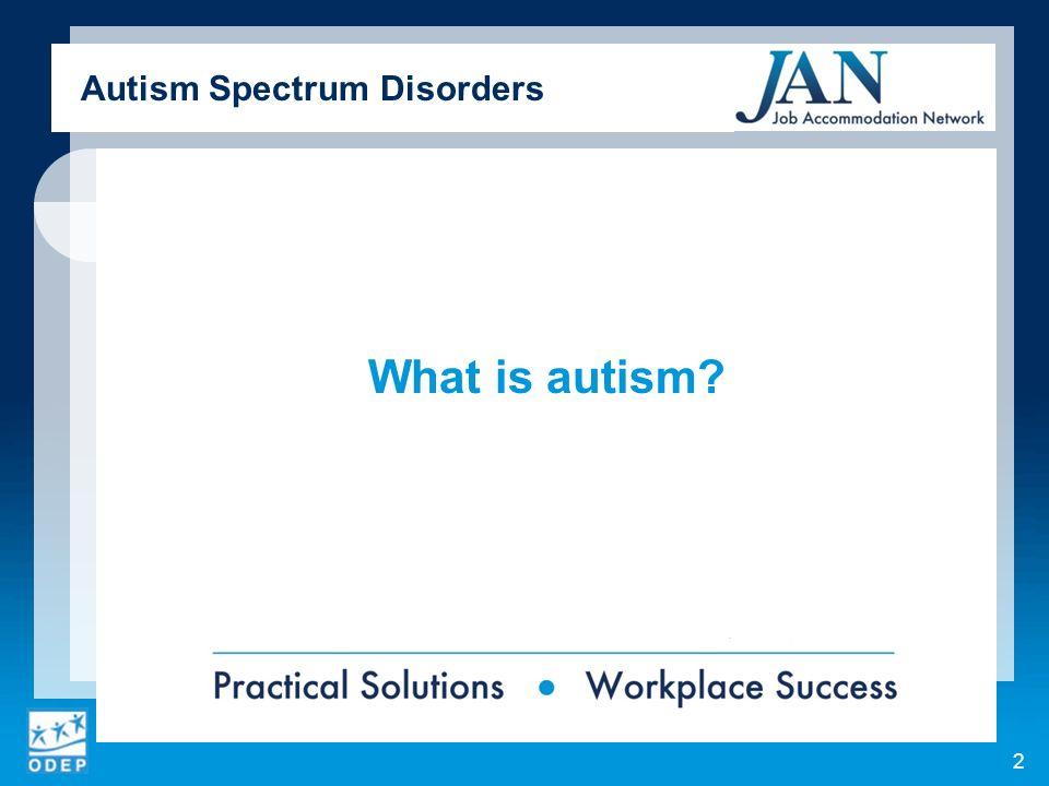 What is autism? Autism Spectrum Disorders 2