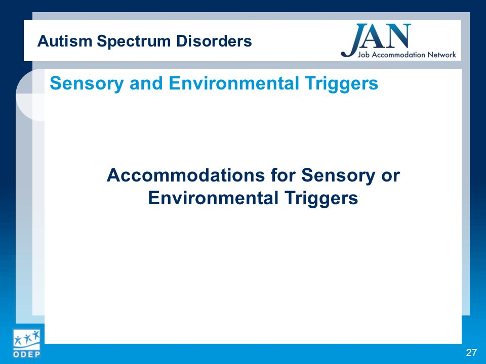 Autism Spectrum Disorders Sensory and Environmental Triggers Accommodations for Sensory or Environmental Triggers 27