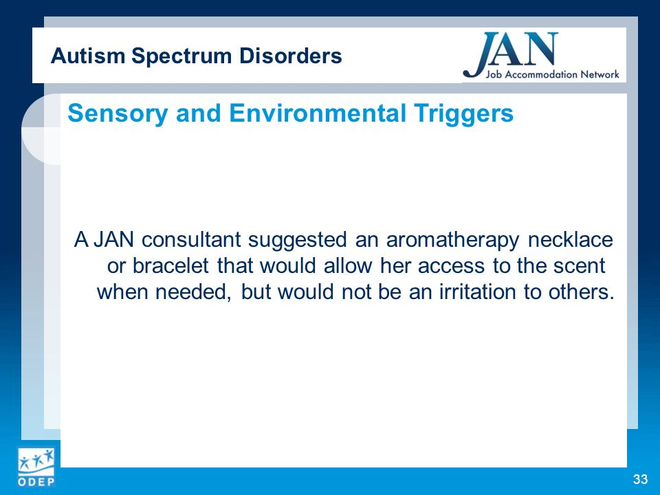 Autism Spectrum Disorders Sensory and Environmental Triggers A JAN consultant suggested an aromatherapy necklace or bracelet that would allow her acce