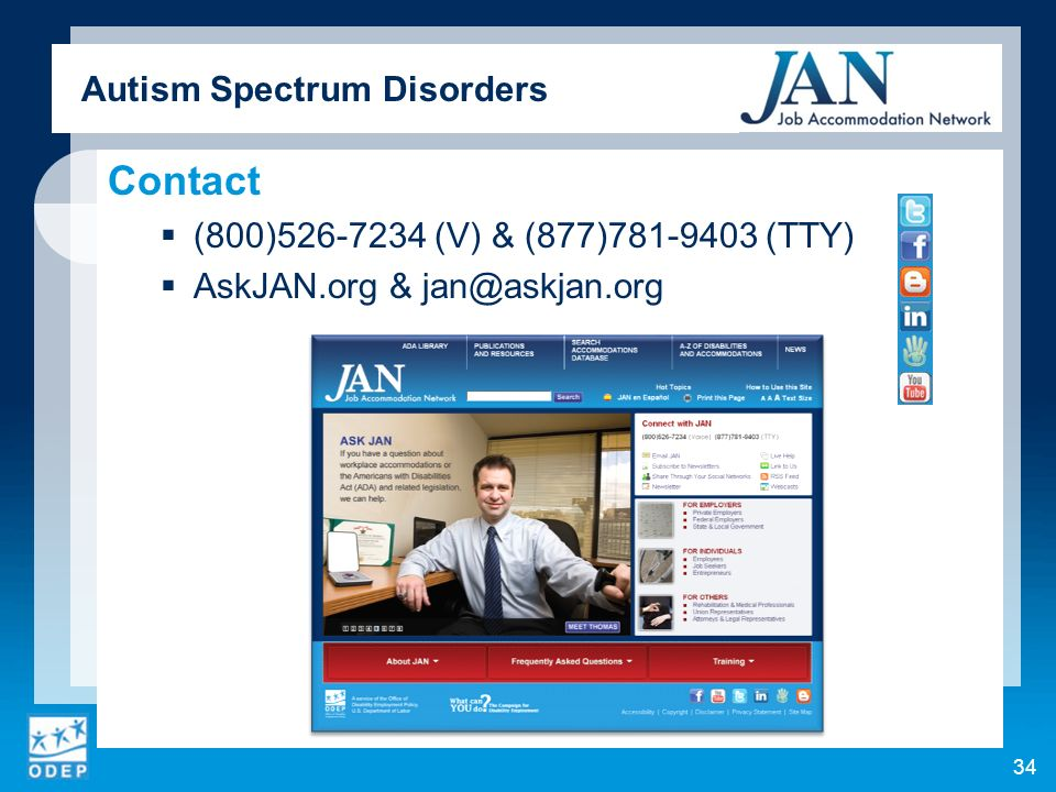 Autism Spectrum Disorders Contact (800)526-7234 (V) & (877)781-9403 (TTY) AskJAN.org & jan@askjan.org 34