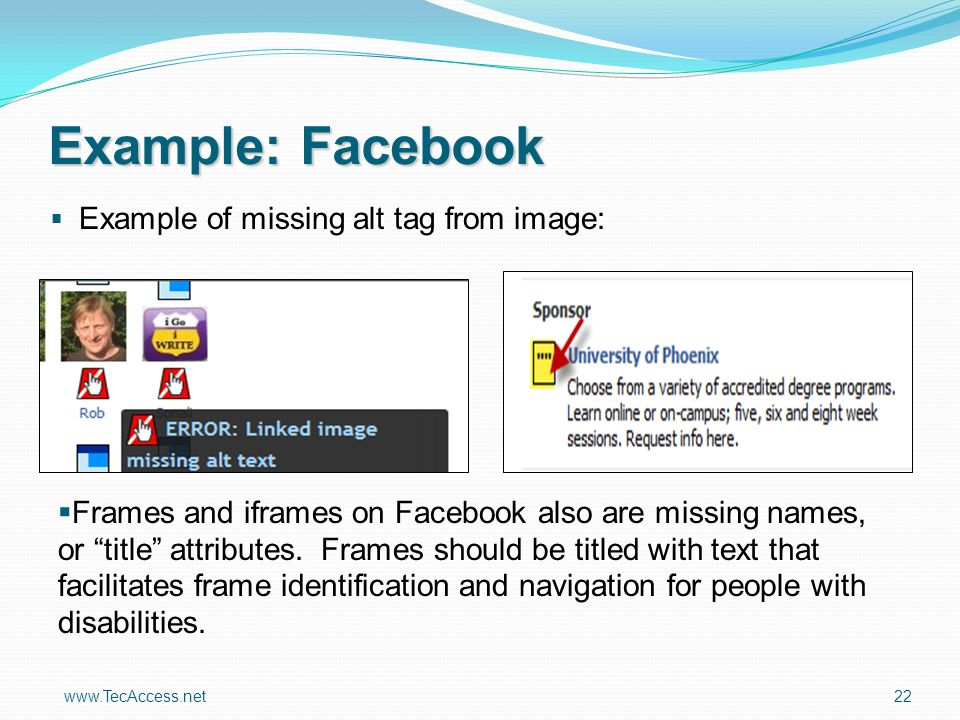 www.TecAccess.net 22 Example of missing alt tag from image: Example: Facebook Frames and iframes on Facebook also are missing names, or title attributes.