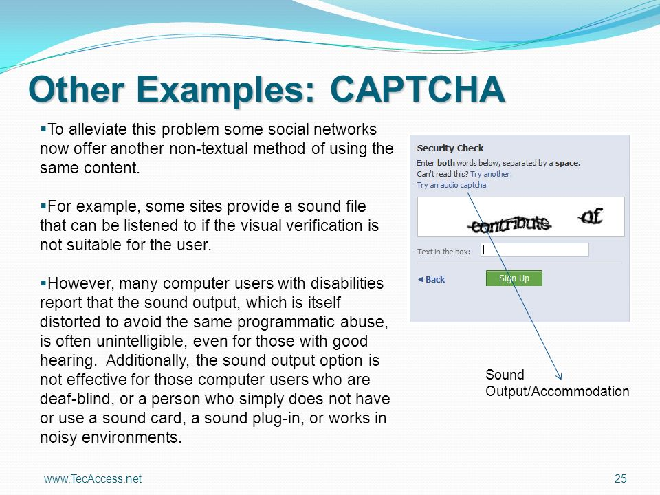 www.TecAccess.net 25 Other Examples: CAPTCHA To alleviate this problem some social networks now offer another non-textual method of using the same content.