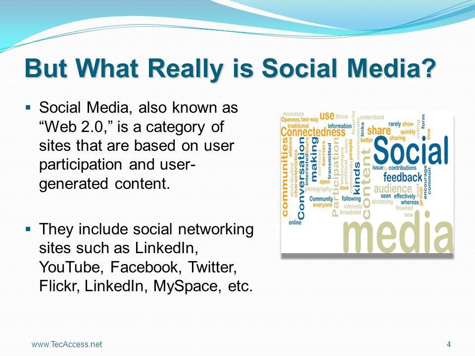 www.TecAccess.net 4 But What Really is Social Media.