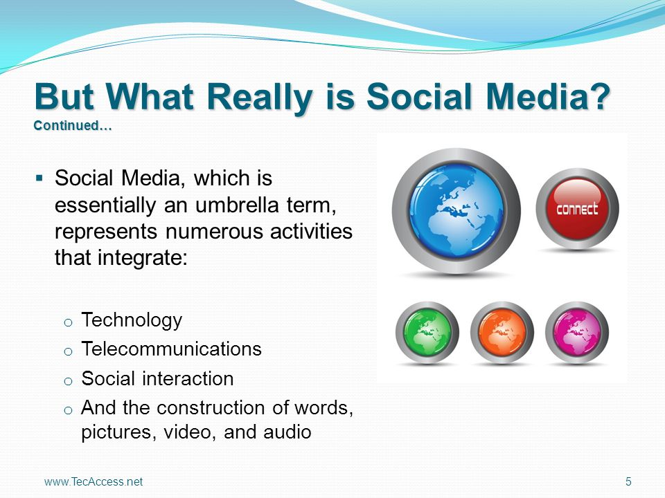 www.TecAccess.net 5 But What Really is Social Media.