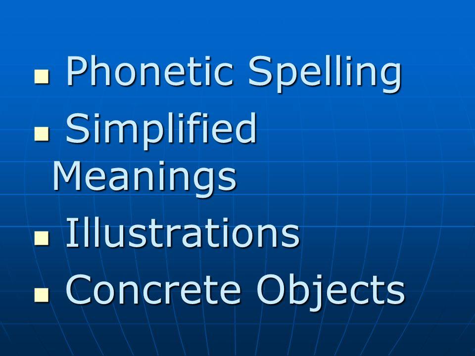 Phonetic Spelling Phonetic Spelling Simplified Meanings Simplified Meanings Illustrations Illustrations Concrete Objects Concrete Objects