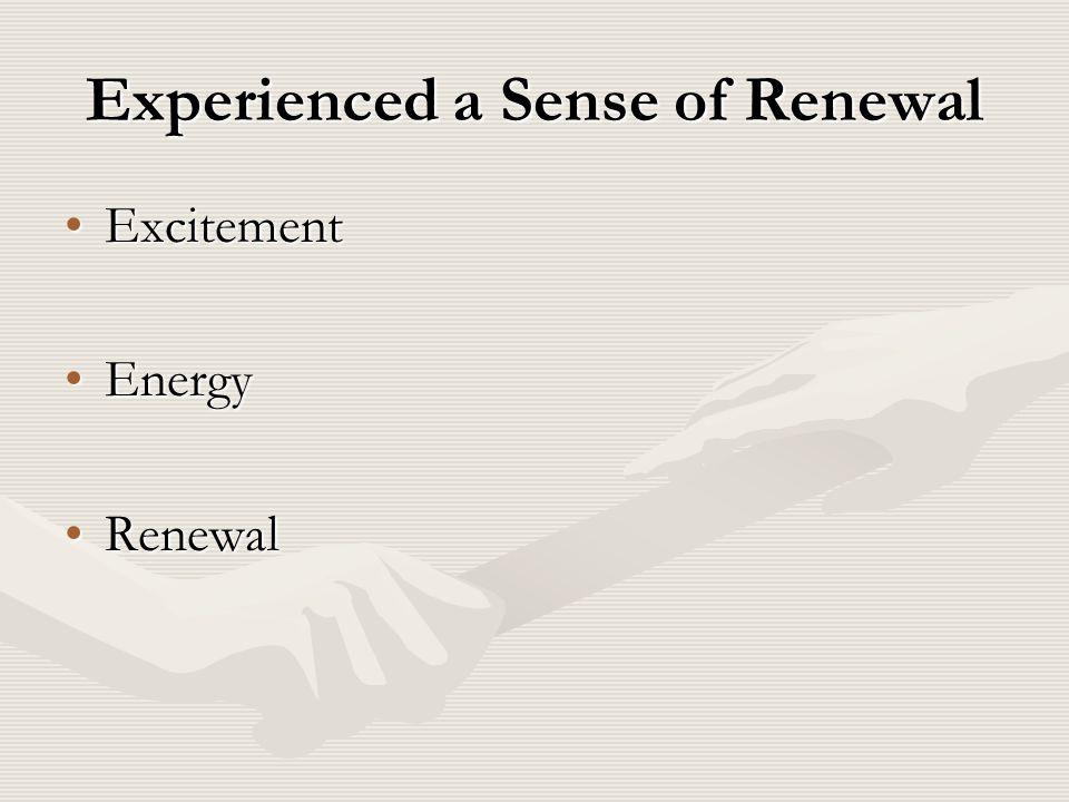 Experienced a Sense of Renewal ExcitementExcitement EnergyEnergy RenewalRenewal